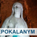 """Lourdes – """"Jestem Niepokalanym Poczęciem"""""""